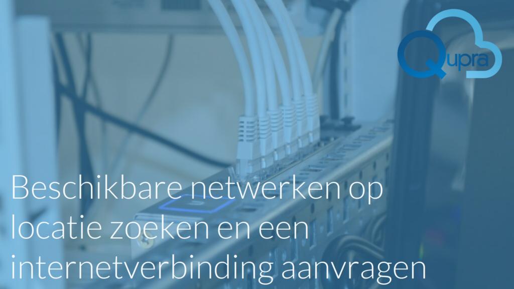 Beschikbare netwerken op locatie zoeken en een internetverbinding aanvragen