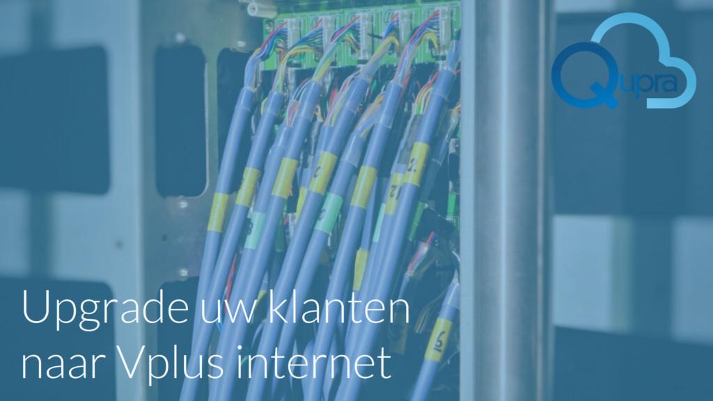 Upgrade uw klanten naar Vplus internet
